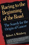 Racing to the Beginning of the Road : The Search for the Origin of Cancer, Weinberg, Robert A. and Weinberg, Weinberg A., 0716732831