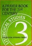 A Prayer Book for the 21St Century : Liturgical Studies Three, Meyers, Ruth A., 0898692830