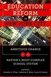 Education Reform in New York City : Ambitious Change in the Nation's Most Complex School System, Jennifer A. O'Day, 193474283X
