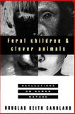 Feral Children and Clever Animals, Douglas K. Candland, 0195102843