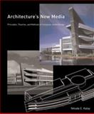 Architecture's New Media : Principles, Theories, and Methods of Computer-Aided Design, Kalay, Yehuda E., 0262112841