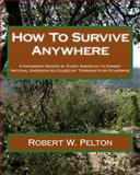 How to Survive Anywhere, Robert W. Pelton, 1453872841