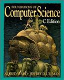 Foundations of Computer Science : C Edition, Aho, Alfred V. and Ullman, Jeffrey D., 0716782847