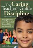 The Caring Teacher's Guide to Discipline : Helping Students Learn Self-Control, Responsibility, and Respect, K-6, Gootman, Marilyn E., 1412962846