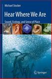 Hear Where We Are : Sound, Ecology, and Sense of Place, Stocker, Michael, 1461472849