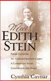 Meet Edith Stein : From Cloister to Concentration Camp, a Carmelite Nun Confronts the Nazis, Cavnar, Cindy, 1569552843