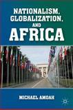 Nationalism, Globalization, and Africa, Amoah, Michael, 0230102840