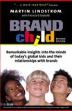 Brandchild : Remarkable Insights into the Minds of Today's Global Kids and Their Relationship with Brands, Lindstrom, Martin and Seybold, Patricia B., 0749442840