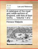 A Catalogue of the Royal and Noble Authors of England, with Lists of Their Works, Horace Walpole, 1170472842