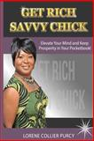 Get Rich Savvy Chick, Lorene Collier Purcy, 1475182848