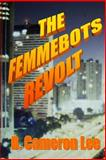 The Femmebots Revolt, B. Cameron Lee, 1493522841