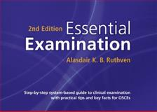 Essential Examination : Step-By-step System-based Guide to Clinical Examination with Practical Tips and Key Facts for OSCEs, Ruthven, 1904842844