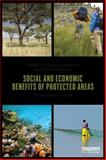The Social and Economic Benefits of Protected Areas : An Assessment Guide, Kettunen, Marianne and ten Brink, Patrick, 0415632846