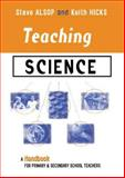 Teaching Science : A Handbook for Primary and Secondary School Teachers, Alsop, Steven and Hicks, Keith, 0749432845
