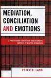 Mediation, Conciliation, and Emotions, Peter D. Ladd, 076183284X