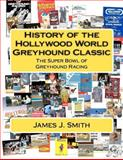 History of the Hollywood World Greyhound Classic, James J. Smith, 1477462848