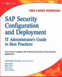 SAP Security Configuration and Deployment : The IT Administrator's Guide to Best Practices, Hirao, Joey and Wun-Young, Leslie, 1597492841