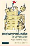 Employee Participation in Governance : A Legal and Ethical Analysis, Lower, Michael, 0521862841