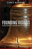 Founding Visions : The Ideas, Individuals, and Intersections That Created America, Banning, Lance, 0813152844