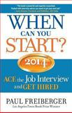 When Can You Start? Ace the Job Interview and Get Hired 2014, Paul Freiberger, 0988702843