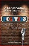 A Conservative Walks into a Bar : The Politics of Political Humor, Dagnes, Alison, 1137262842