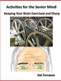 Activities for the Senior Mind: Keeping Your Brain Exercised and Sharp, Hal Torrance, 146366284X