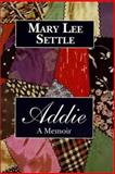 Addie : A Memoir, Settle, Mary Lee, 157003284X