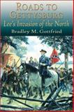 Roads to Gettysburg, Bradley M. Gottfried, 1572492848