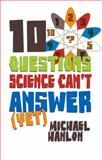 10 Questions Science Can't Answer (Yet), Michael Hanlon, 0230622844