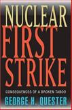 Nuclear First Strike : Consequences of a Broken Taboo, Quester, George H., 0801882842