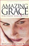 Amazing Grace for Those Who Suffer : 10 Life-Changing Stories of Hope and Healing, Cavins, Jeff and Pinto, Matthew J., 0965922847