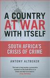 A Country at war with Itself : South Africa's Crisis of Crime, Altbeker, Antony, 1868422844