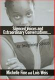 Silenced Voices and Extraordinary Conversations : Re-Imagining Schools, Fine, Michelle and Weis, Lois, 0807742848