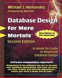 Database Design for Mere Mortals® : A Hands-On Guide to Relational Database Design, Hernandez, Michael J., 0201752840