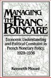 Managing the Franc Poincaré : Economic Understanding and Political Constraint in French Monetary Policy, 1928-1936, Mouré, Kenneth, 0521522846