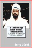 Is the New-Age False Christ the Antichrist?, Terry L. Cook, 1448642841