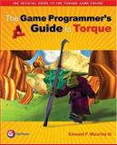 Game Programmer's Guide to Torque : Under the Hood of the Torque Game Engine, Maurina, Edward, III, 1568812841