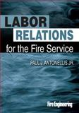 Labor Relations for the Fire Service, Antonellis, Paul J., 1593702841