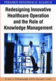 Redesigning Innovative Healthcare Operation and the Role of Knowledge Management, Saito, Murako and Wickramasinghe, Nilmini, 1605662844