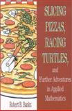 Slicing Pizzas, Racing Turtles, and Further Adventures in Applied Mathematics, Banks, Robert B., 0691102848