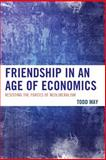 Friendship in an Age of Economics : Resisting the Forces of Neoliberalism, May, Todd, 0739192841