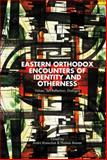 Eastern Orthodox Encounters of Identity and Otherness : Values, Self-Reflection, Dialogue, , 1137382848
