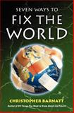 Seven Ways to Fix the World, Christopher Barnatt, 1479242845