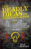 The Deadly Ideas of Neoliberalism : How the IMF Has Undermined Public Health and the Fight Against AIDS, Rowden, Rick, 1848132840