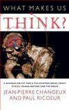What Makes Us Think? : A Neuroscientist and a Philosopher Argue about Ethics, Human Nature, and the Brain, Changeux, Jean-Pierre and Ricoeur, Paul, 0691092850