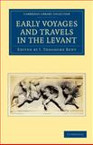 Early Voyages and Travels in the Levant, , 110801285X