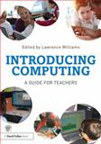 Introducing Computing : A Guide for Teachers, Williams, Lawrence, 1138022853