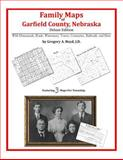 Family Maps of Garfield County, Nebraska, Deluxe Edition : With Homesteads, Roads, Waterways, Towns, Cemeteries, Railroads, and More, Boyd, Gregory A., 1420312855
