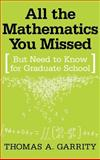 All the Mathematics You Missed : But Need to Know for Graduate School, Garrity, Thomas A., 0521792851