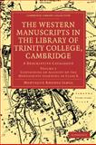 The Western Manuscripts in the Library of Trinity College, Cambridge : A Descriptive Catalogue, James, M. R., 1108002854